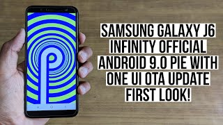 Samsung Galaxy J6 Infinity Official Android 9.0 Pie with One UI OTA Update First Look!