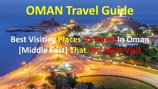 OMAN Travel Guide, Best Visiting Places To Travel In Oman Middle East That You Must Visit