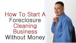 How to Start Foreclosure Cleaning Business