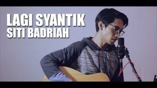 LAGI SYANTIK (VERSI COWOK) - SITI BADRIAH (Cover By Tereza)