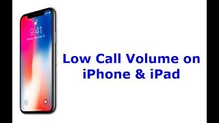 iPhone X, 8, 8 Plus, 7, 7 Plus, 6, and iPad Low Call Volume? Here