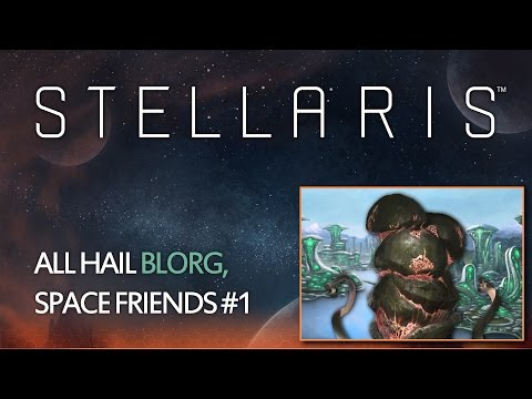 Stellaris - All hail Blorg, Space Friends #01