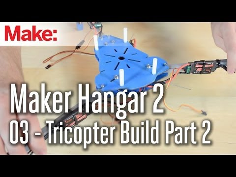 Maker Hangar ep3: Tricopter Build Part 2