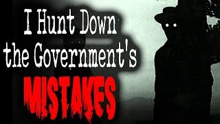 """""""I Hunt Down the Government's Mistakes"""" [COMPLETE]   CreepyPasta Storytime"""