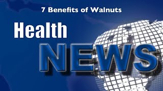 Today's Chiropractic HealthNews For You - 7 Benefits of Eating Walnuts