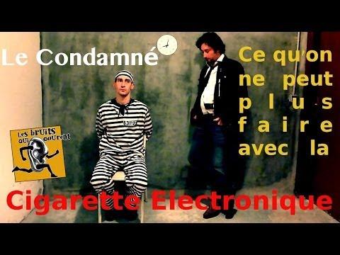 ► Ce qu'on ne peut plus faire avec La Cigarette Electronique. EP5: Le Condamné