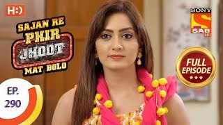 Sajan Re Phir Jhoot Mat Bolo - Ep 290 - Full Episode - 6th July, 2018