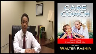 video amazon.com/author/walterkasmir Walter Kasmir, RN, PhD, provides invaluable tips for caregiver's from his book Care Coach: Step-by-Step Caregiver's Checklist.