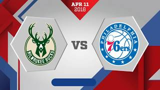 Milwaukee Bucks vs. Philadelphia 76ers - April 11, 2018