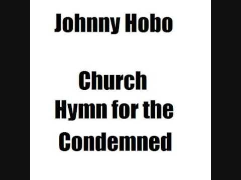 Johnny Hobo And The Freight Trains - Church Hymn For The Condemned