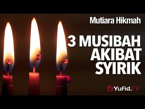 Mutiara Hikmah: 3 Musibah Akibat Syirik - Ustadz DR Firanda Andirja, MA.