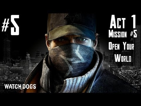Watch Dogs - Walkthrough -  Part 5 - Act 1 - Mission #5 - Open Your World