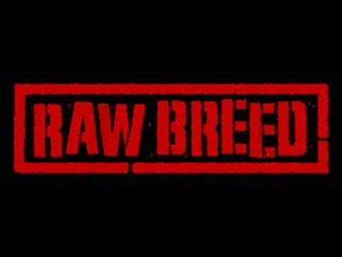 RAW BREED !!