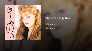 Wynonna Judd She Is His Only Need