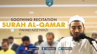 Soothing Recitation | Surah Al-Qamar – Fahad Aziz Niazi