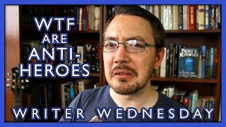 Anti Heroes and How to Write Them (Writer Wednesday)
