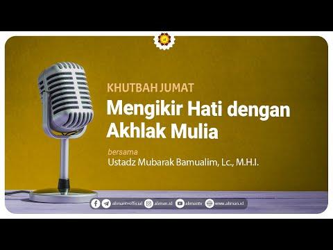 Khutbah Jum'at: Mengikir Hati dengan Akhlak Mulia - Ustadz Mubarak Bamualim, Lc., M.H.I