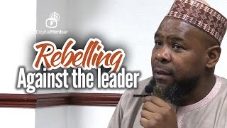 Is it Permissible to REBEL Against the LEADER? –  Abu Usamah At-Thahabi