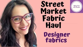 August Fabric Haul: Interesting finds on the street markets!