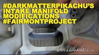 #DarkMatterPikachu's Intake Manifold Modifications #FairmontProject