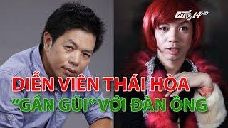 """(VTC14)_""""Ông hoàng phòng vé"""" Thái Hòa và những lần """"gần gũi"""" đàn ông"""