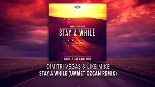 Dimitri Vegas & Like Mike - Stay A While Ummet Ozcan Remix