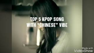 """TOP 5 KPOP SONG with """"Chinese"""" VIBE"""