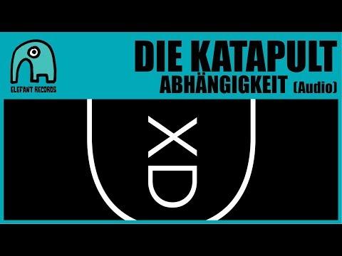 DIE KATAPULT - Abhängigkeit [Audio]