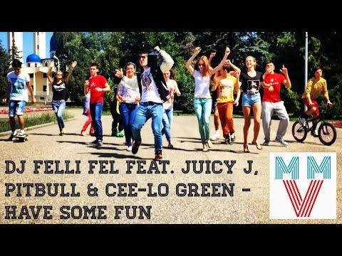 DJ Felli Fel feat. Juicy J, Pitbull & Cee-lo Green – Have some fun