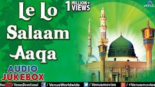 download lagu Le Lo Salam Aaqa - Hit Naat & Qawali gratis