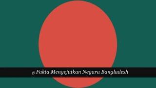 5 Fakta Mengejutkan Negara Bangladesh