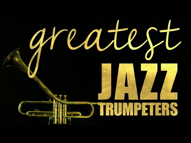 Greatest Jazz Trumpeters - The Kings of Jazz