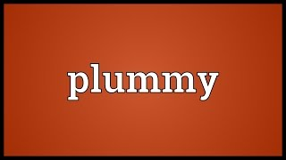 Plummy Meaning