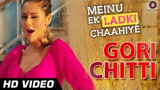 Gori Chitti Official Video | Meinu Ek Ladki Chaahiye | Khushboo Purohit | Lavni Song HD
