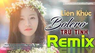 Liên Khúc Bolero Nhạc Trữ Tình Remix Hồn Lỡ Sa Vào Đôi Mắt Em | Liên Khúc Top Hits Chọn Lọc Cực Hay