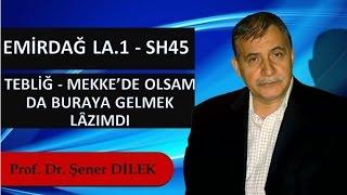 Prof. Dr. Şener Dilek - Emirdağ Lahikası 1 - Sh45 - Tebliğ - Mekke'de Olsam da Buraya Gelmek Lâzımdı
