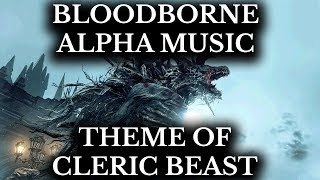 Bloodborne Alpha Soundtrack :: Theme of Cleric Beast :: 15 Minute Clean Cut
