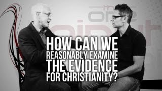 335. How Can We Reasonably Examine The Evidence For Christianity?