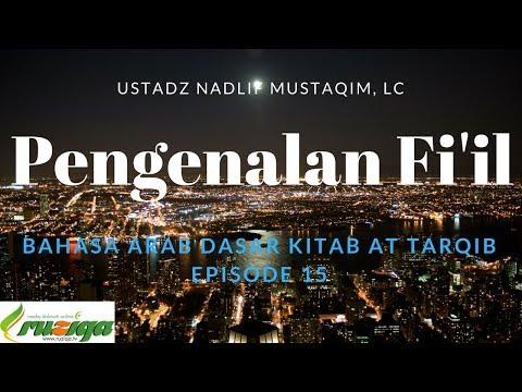 Ustadz Nadlif Mustaqim - Bahasa Arab Dasar 15 - Pengenalan Fi'il