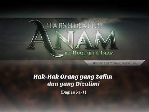 Hak dalam Islam: Hak-Hak Orang yang Zalim (Bagian ke-1) - (Ustadz Abu Ya'la Kurnaedi, Lc.) - REVISI