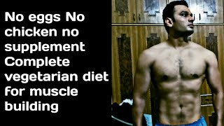 how to make body without supplements No eggs No chicken full vegetarian diet for muscle building.