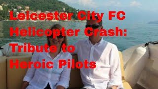LEICESTER CITY FOOTBALL CLUB HELICOPTER CRASH: Tribute to Heroic Pilots