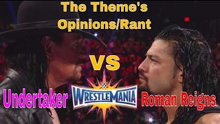The Undertaker vs Roman Reigns at Wrestlemania...The Theme's opinions/rant #WWE