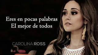 La mejor de todas | Carolina Ross ( LETRA )