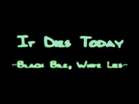It Dies Today - Black Bile White Lies