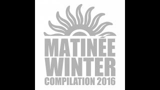 Matinée Winter Compilation 2016 (André Vicenzzo & Flavio Zarza Continuous Mix)