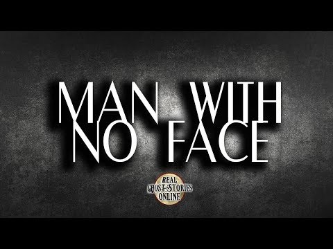 Man With No Face | Ghost Stories, Paranormal, Supernatural, Hauntings, Horror
