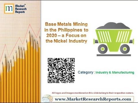 Base Metals Mining in the Philippines to 2020 -- a Focus on the Nickel Industry