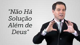 """""""Não Há Solução Além de Deus"""" - Sérgio Lima"""