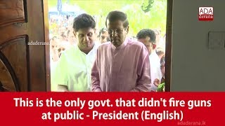 This is the only govt. that didn't fire guns at public - President (English)